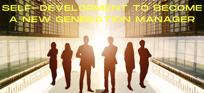 Self-development to become a new generation manager