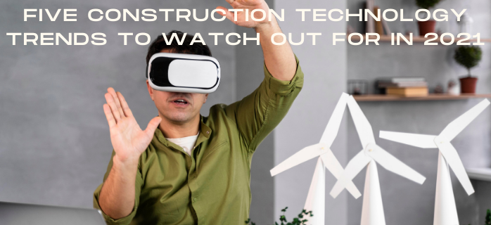 Five Construction Technology Trends to Watch Out for in 2021