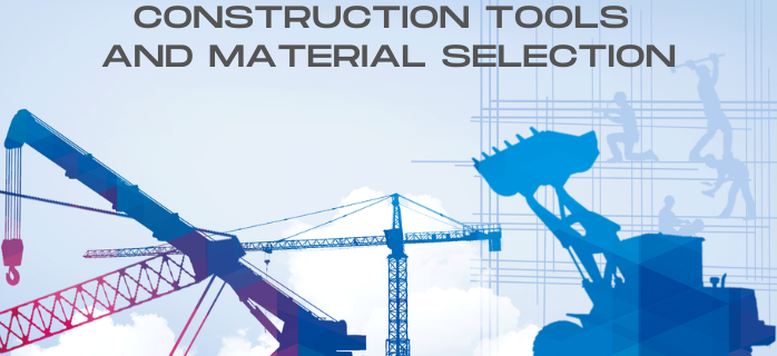 Construction Tools and Material Selection